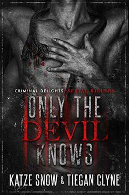 Only The Devil Knows: Serial Killers by Katze Snow, Tiegan Clyne