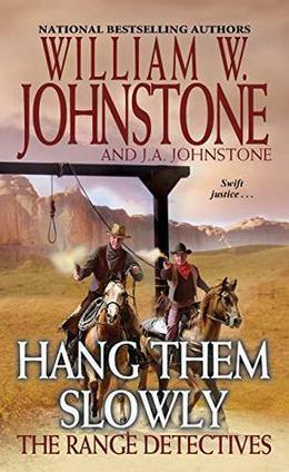 Hang Them Slowly by William W. Johnstone, J.A. Johnstone
