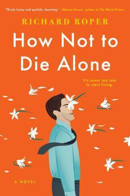 How Not to Die Alone by Richard Roper