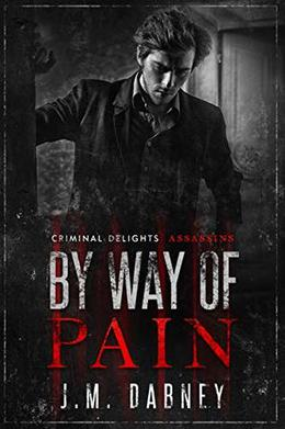 By Way of Pain - Criminal Delights: Assassins by J.M. Dabney