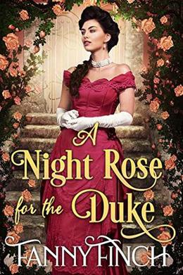 A Night Rose for the Duke: A Clean & Sweet Regency Historical Romance by Fanny Finch