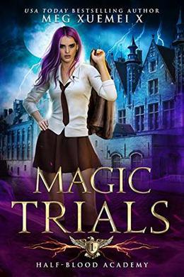 Half-Blood Academy 1: Magic Trials by Meg Xuemei X