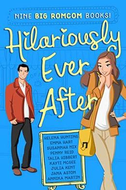 Hilariously Ever After by Helena Hunting, Emma Hart, Susannah Nix, Penny Reid, Talia Hibbert, Kayti McGee, Julia Kent, Jana Aston, Annika Martin