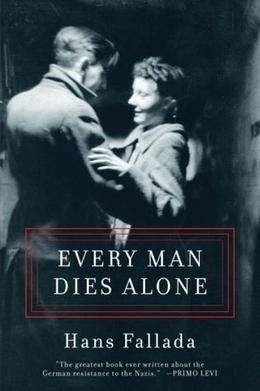 Every Man Dies Alone by Hans Fallada, Michael Hofmann, Geoff Wilkes