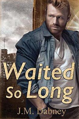 Waited so Long by J.M. Dabney
