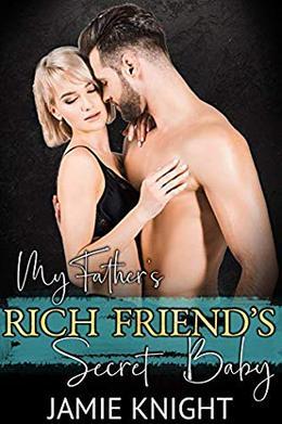 My Father's Rich Friend's Secret Baby by Jamie Knight