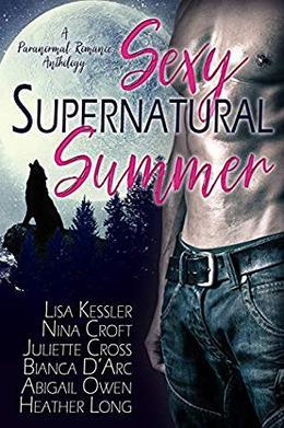 Sexy Supernatural Summer: A Paranormal Romance Anthology by Abigail Owen, Lisa Kessler, Nina Croft, Juliette Cross, Bianca D'Arc, Heather Long