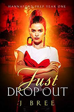 Just Drop Out  (A High School Bully Romance): Hannaford Prep Year One by J. Bree