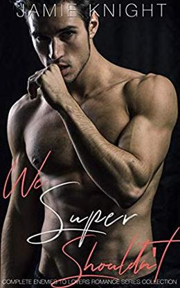 We Super Shouldn't: Complete Enemies to Lovers Romance Series Collection by Jamie Knight