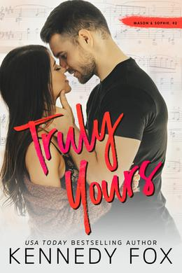 Truly Yours: Mason & Sophie, #2 by Kennedy Fox