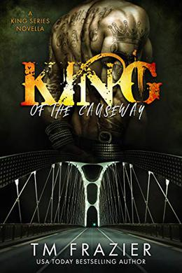 King of the Causeway: A King Series Novella by T.M. Frazier