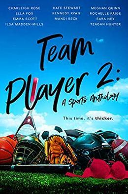 Team Player 2: A Sports Anthology by Charleigh Rose, Ella Fox, Emma Scott, Ilsa Madden-Mills, Kate Stewart, Kennedy Ryan, Mandi Beck, Meghan Quinn, Rochelle Paige, Sara Ney, Teagan Hunter