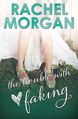 The Trouble with Faking by Rachel Morgan