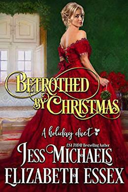 Betrothed by Christmas by Jess Michaels, Elizabeth Essex