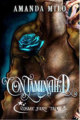 Contaminated (Cosmic Fairy Tales) by Amanda Milo