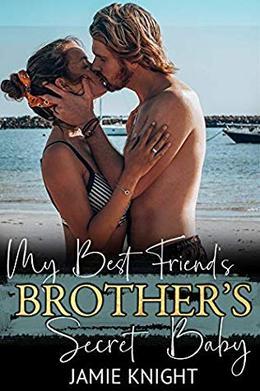 My Best Friend's Brother's Secret Baby by Jamie Knight