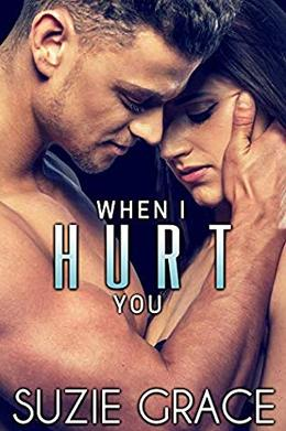 When I Hurt You: A Brother's Best Friend Romance by Suzie Grace