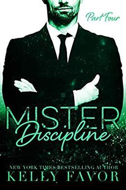 Mister Discipline  (Part Four) by Kelly Favor