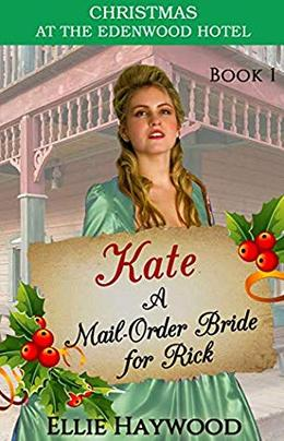 Kate: A Mail Order Bride for Rick by Ellie Haywood