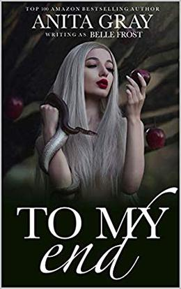 To My End: A Dark Vampire Short Story ~ with bonus scene material by Belle Frost, Anita Gray