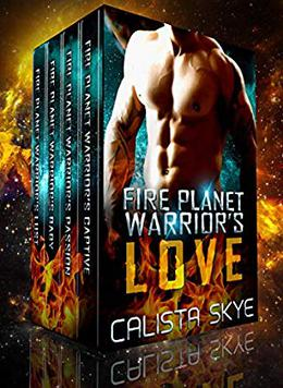Fire Planet Warrior's Love: The Complete Collection by Calista Skye