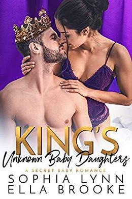 King's Unknown Baby Daughters: A Secret Baby Romance by Sophia Lynn, Ella Brooke