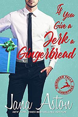 If You Give A Jerk A Gingerbread by Jana Aston