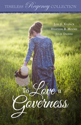 To Love a Governess (Timeless Regency Collection) by Josi S. Kilpack, Heather B. Moore, Julie Daines
