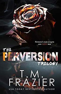 The Perversion Trilogy: Perversion, Possession & Permission by T.M. Frazier