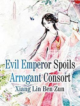 Evil Emperor Spoils Arrogant Consort: Volume 2 by Xiang LinBenZun, Lemon Novel