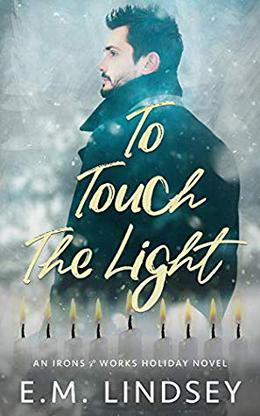 To Touch the Light: An Irons and Works Holiday Novel by E.M. Lindsey