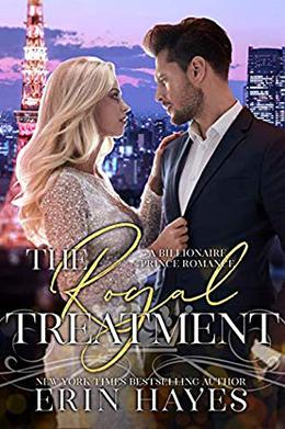 The Royal Treatment: A Billionaire Prince Romance by Erin Hayes