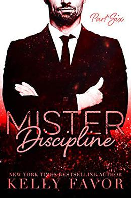 Mister Discipline  (Part Six) by Kelly Favor