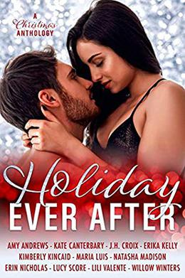 Holiday Ever After by Amy Andrews, Kate Canterbary, J.H. Croix, Erika Kelly, Kimberly Kincaid, Maria Luis, Natasha Madison, Erin Nicholas, Lucy Score, Lili Valente, Willow Winters