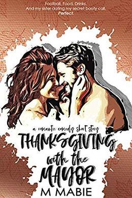 Thanksgiving with the Mayor: A Romantic Comedy Holiday Short Story by M. Mabie