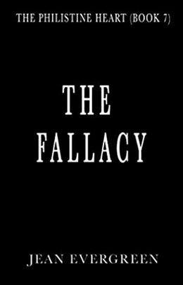 The Fallacy: The Philistine Heart by Jean Evergreen