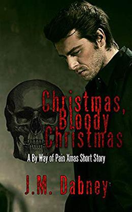 Christmas, Bloody Christmas: A By Way of Pain Xmas Short Story by J.M. Dabney