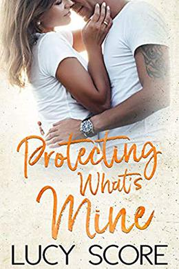 Protecting What's Mine: A Small Town Love Story by Lucy Score