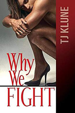 Why We Fight by T.J. Klune