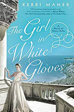 The Girl in White Gloves: A Novel of Grace Kelly by Kerri Maher