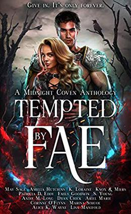 Tempted by Fae: A Midnight Coven Anthology by May Sage, Amelia Hutchins, K. Loraine, Graceley Knox, Patricia D. Eddy, Emily Goodwin, S. Young, Andie M. Long, Dyan Chick, Ariel Marie