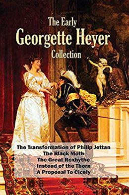 The Early Georgette Heyer Collection: The Transformation of Philip Jettan; The Black Moth; The Great Roxhythe; Instead of the Thorn; A Proposal To Cicely by Georgette Heyer