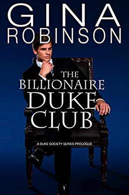 The Billionaire Duke Club: A Duke Society Series Prologue by Gina Robinson
