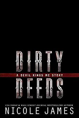 DIRTY DEEDS: A Devil Kings MC Story by Nicole James