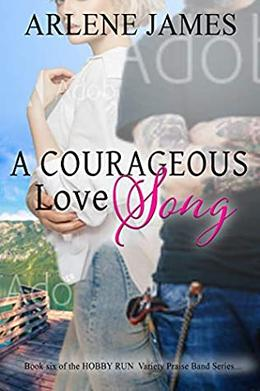 A Courageous Love Song: Book 6 of the HOBBY RUN Variety Praise Band Book Series by Arlene James