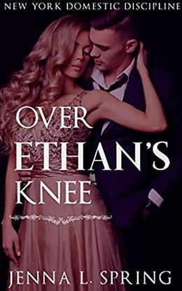 Over Ethan's Knee by Jenna L. Spring
