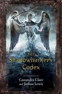 The Shadowhunter's Codex (Shadowhunter Chronicles) by Cassandra Clare, Joshua Lewis