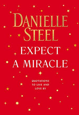 Expect a Miracle: Quotations to Live and Love by by Danielle Steel