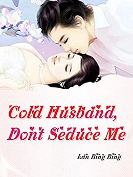Cold Husband, Don't Seduce Me by Lan BingBing, Lemon Novel