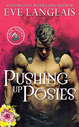 Pushing Up Posies  (Grim Dating) by Eve Langlais